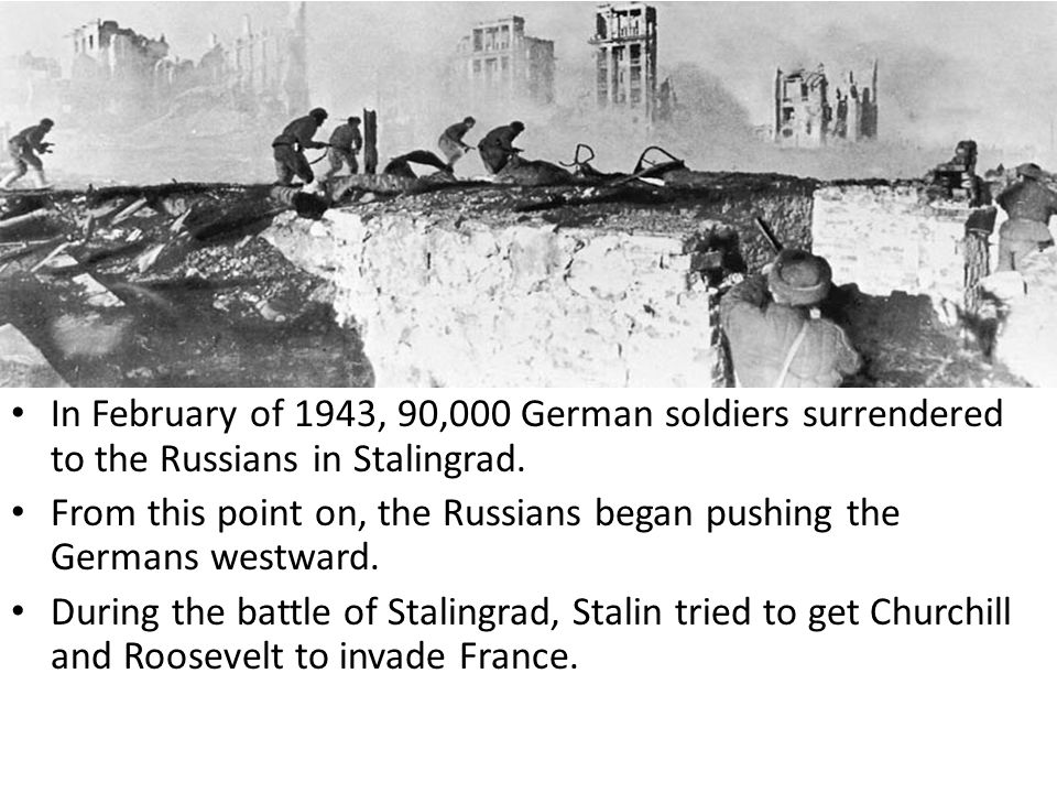 In February of 1943, 90,000 German soldiers surrendered to the Russians in Stalingrad.