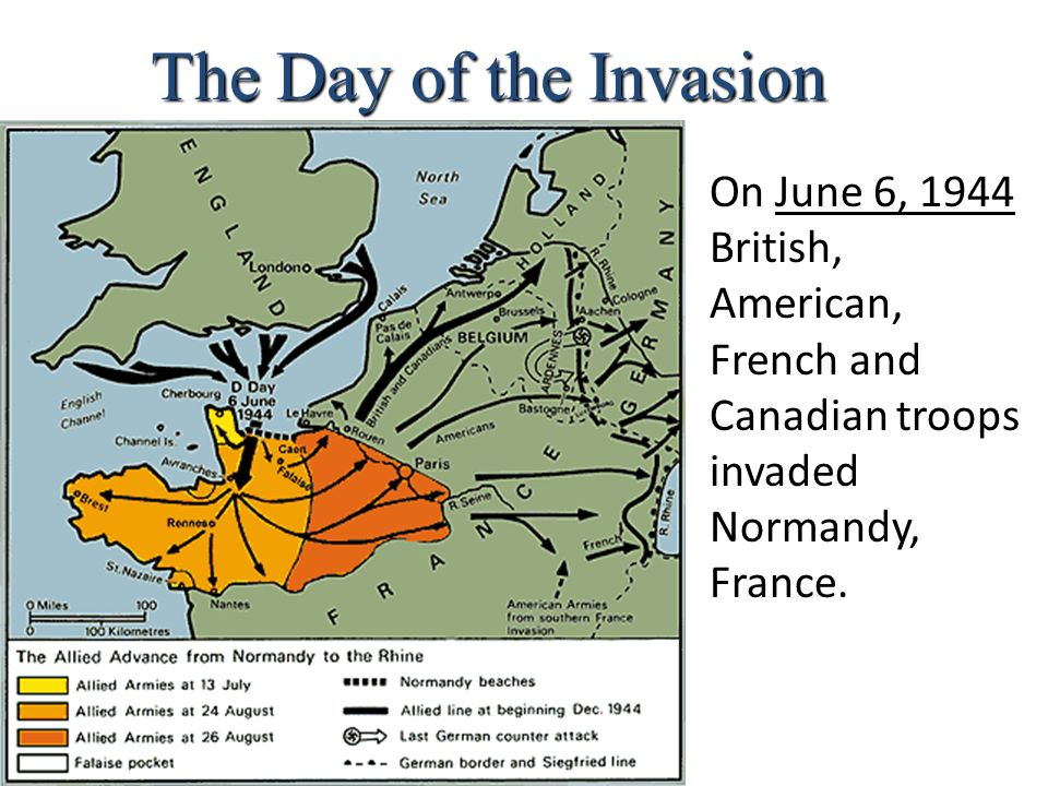 The Day of the Invasion On June 6, 1944 British, American, French and Canadian troops invaded Normandy, France.