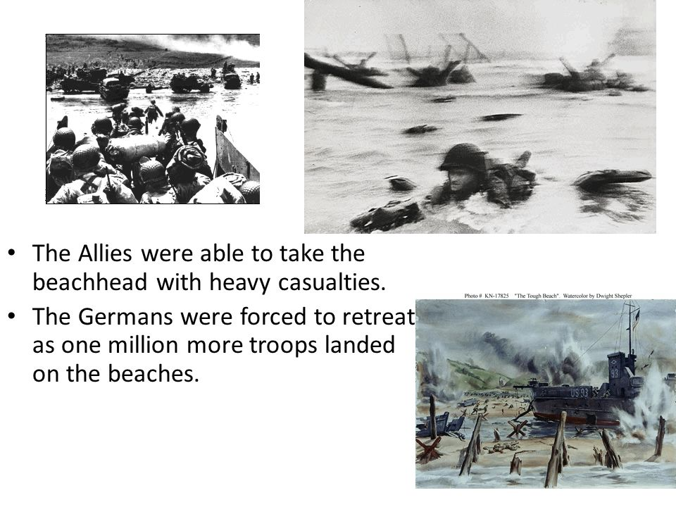 The Allies were able to take the beachhead with heavy casualties.