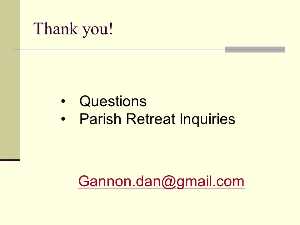 Thank you! Questions Parish Retreat Inquiries Gannon.dan@gmail.com