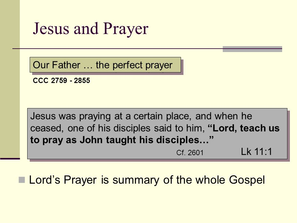 Jesus and Prayer Lord's Prayer is summary of the whole Gospel