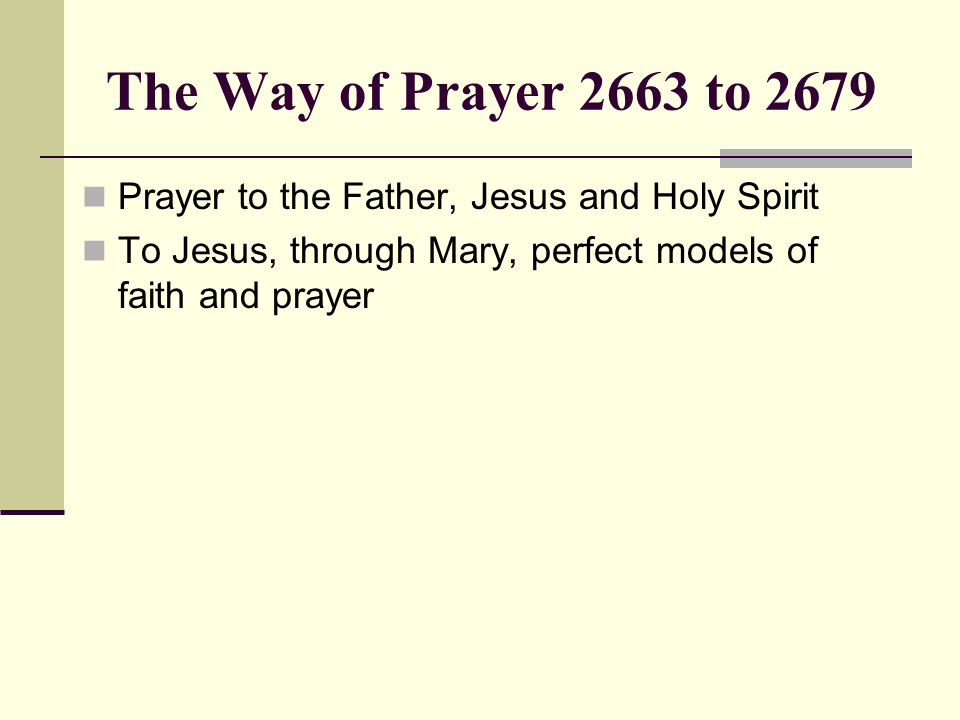 The Way of Prayer 2663 to 2679 Prayer to the Father, Jesus and Holy Spirit.