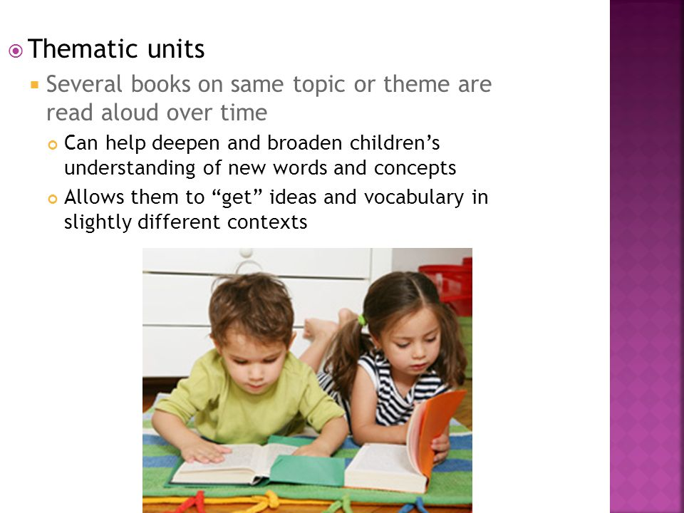 Thematic units Several books on same topic or theme are read aloud over time.