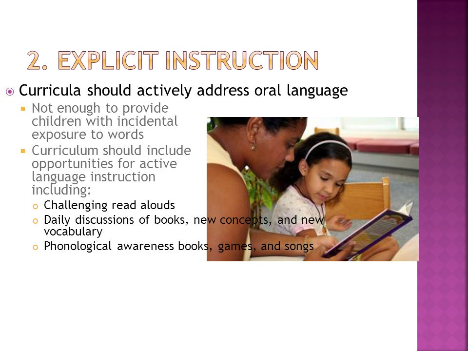 2. Explicit instruction Curricula should actively address oral language. Not enough to provide children with incidental exposure to words.