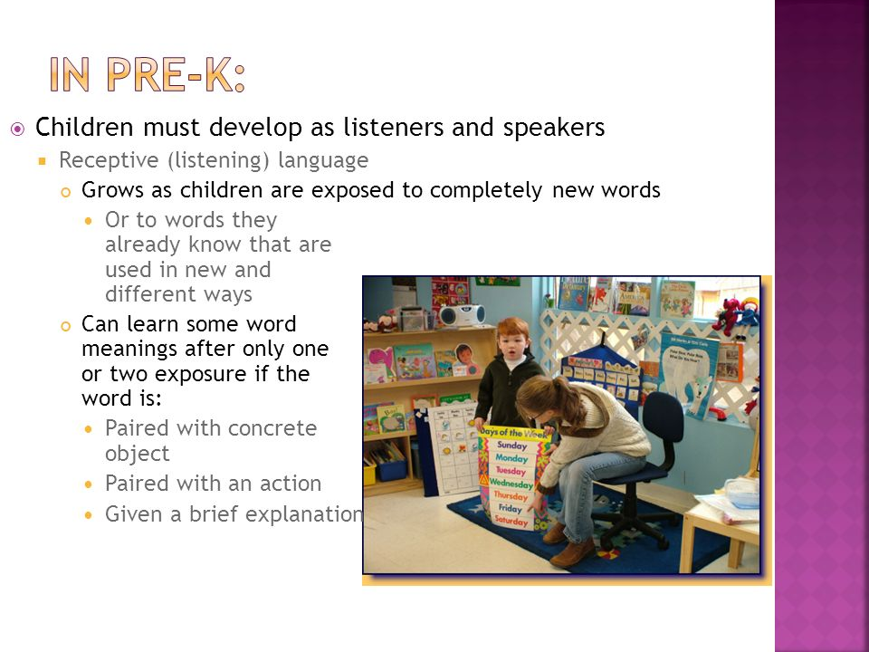In pre-k: Children must develop as listeners and speakers