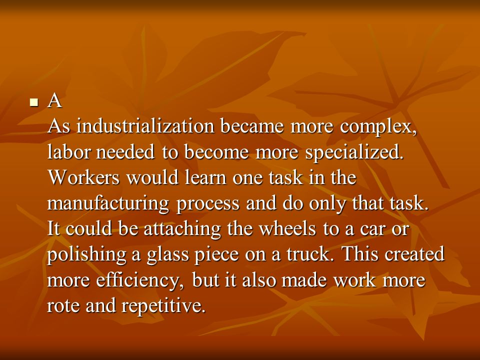 A As industrialization became more complex, labor needed to become more specialized.