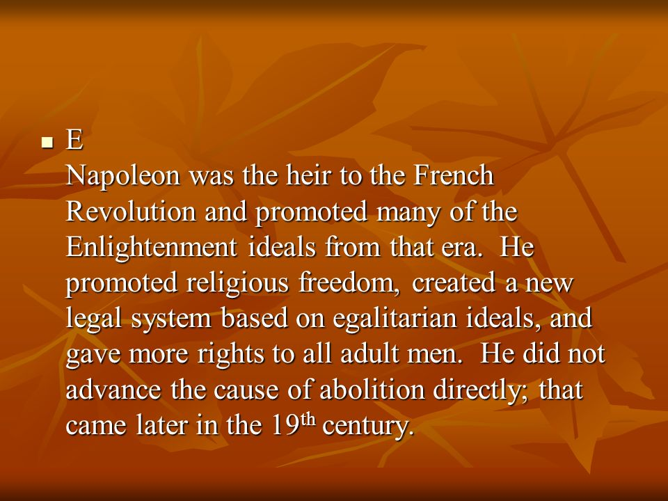 E Napoleon was the heir to the French Revolution and promoted many of the Enlightenment ideals from that era.