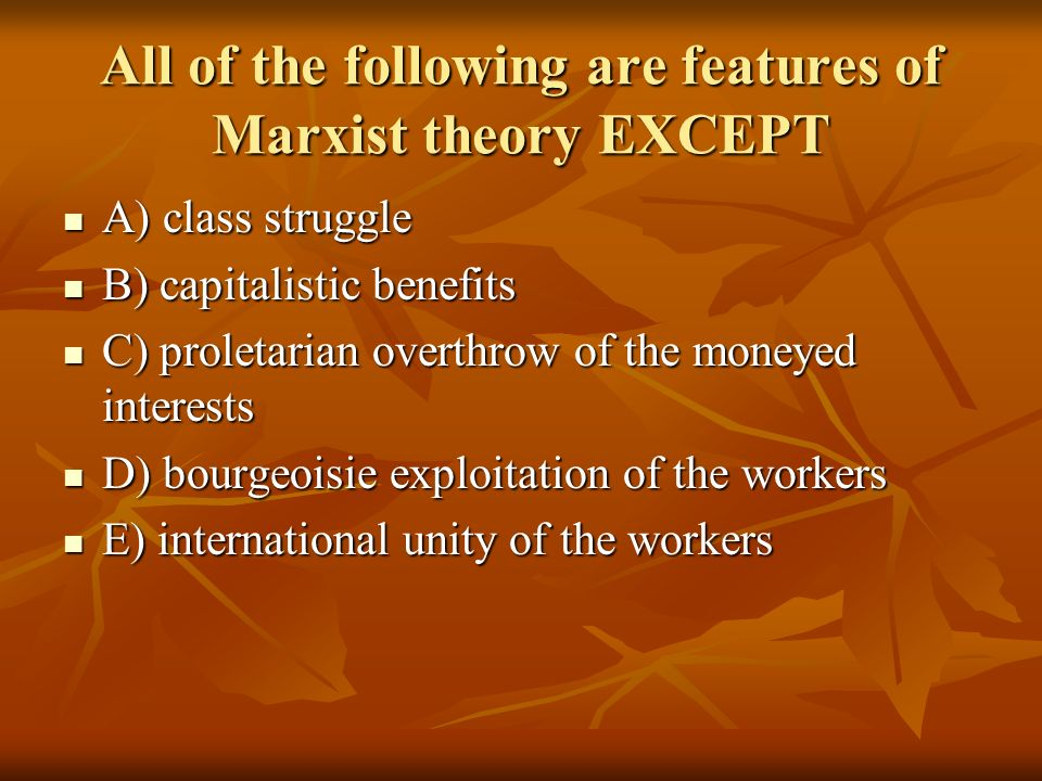 All of the following are features of Marxist theory EXCEPT