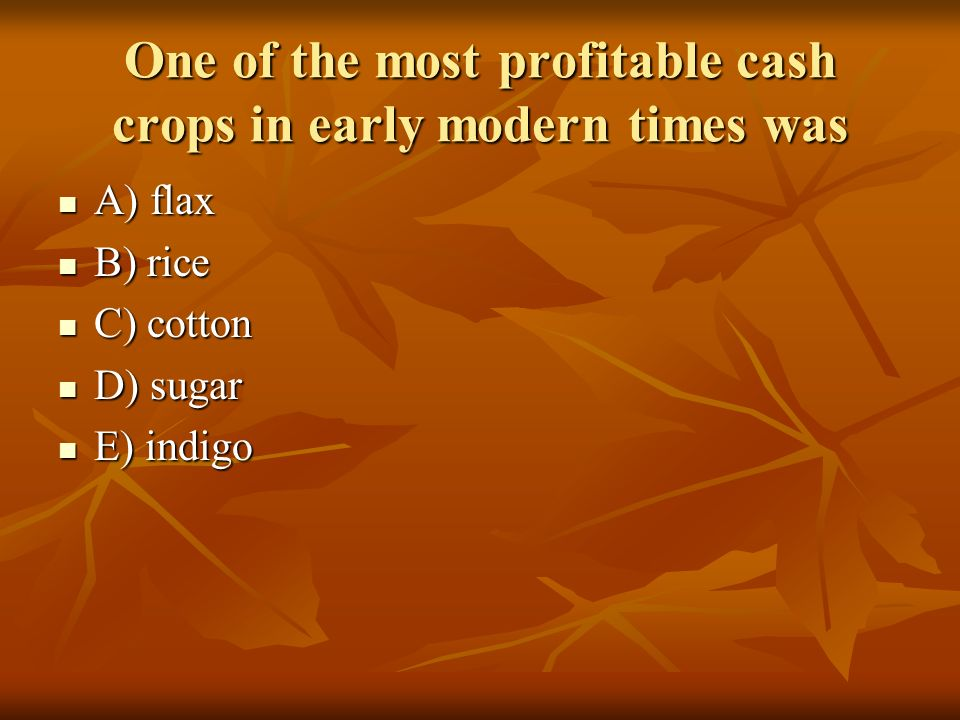 One of the most profitable cash crops in early modern times was