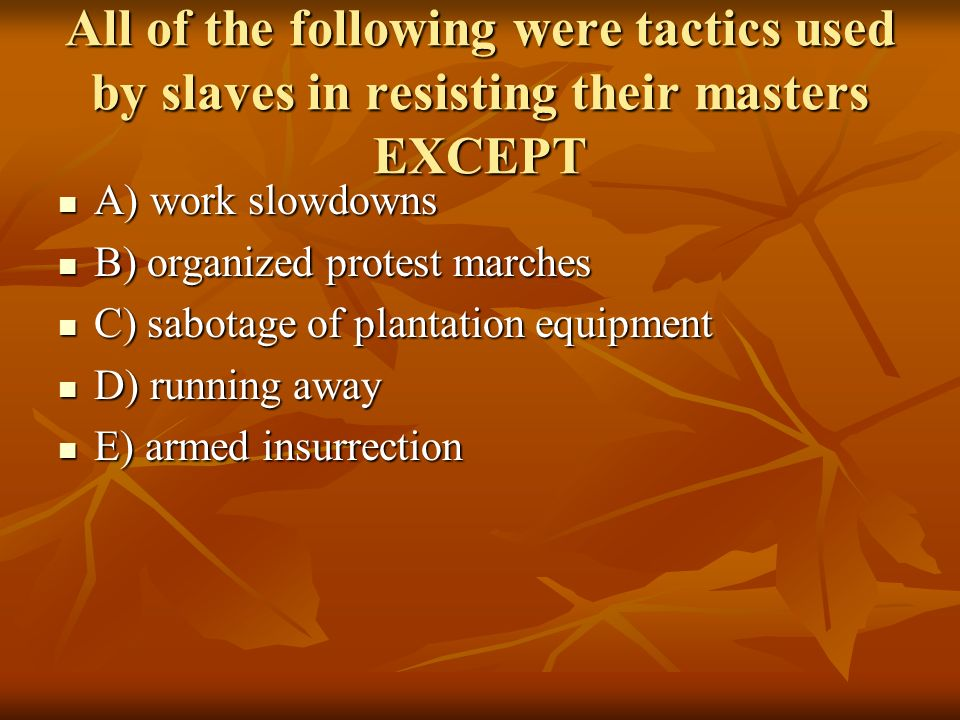 All of the following were tactics used by slaves in resisting their masters EXCEPT