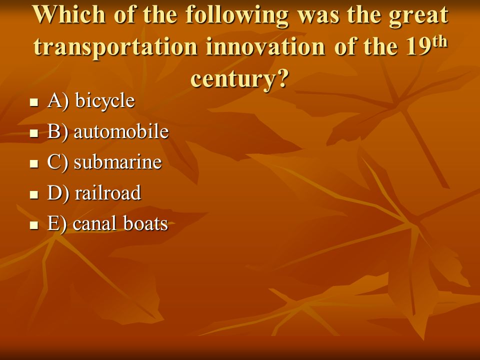 Which of the following was the great transportation innovation of the 19th century