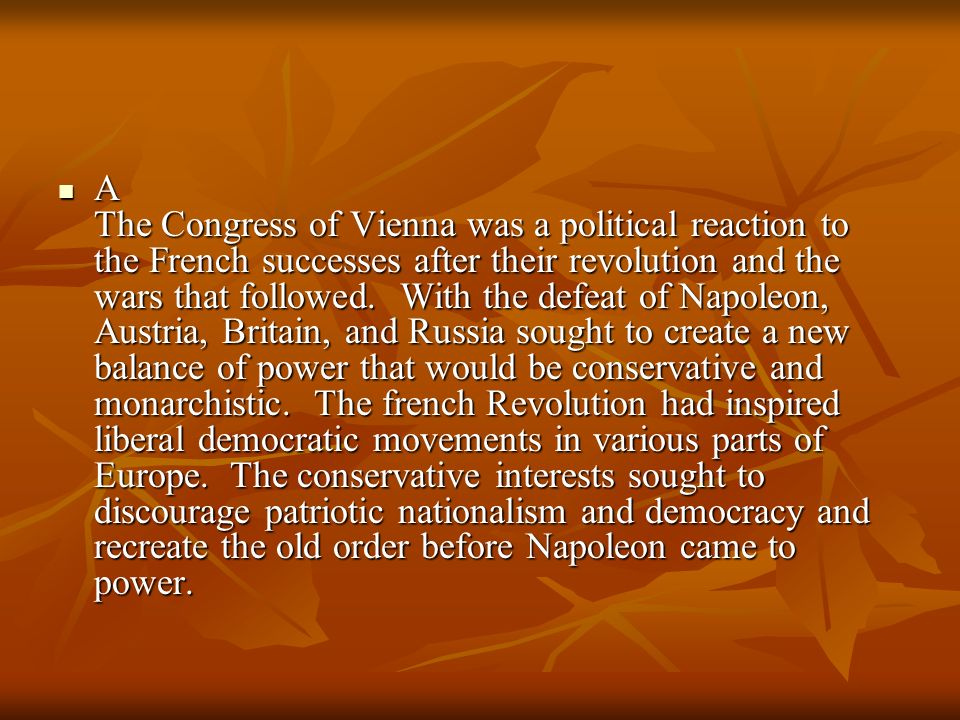 A The Congress of Vienna was a political reaction to the French successes after their revolution and the wars that followed.
