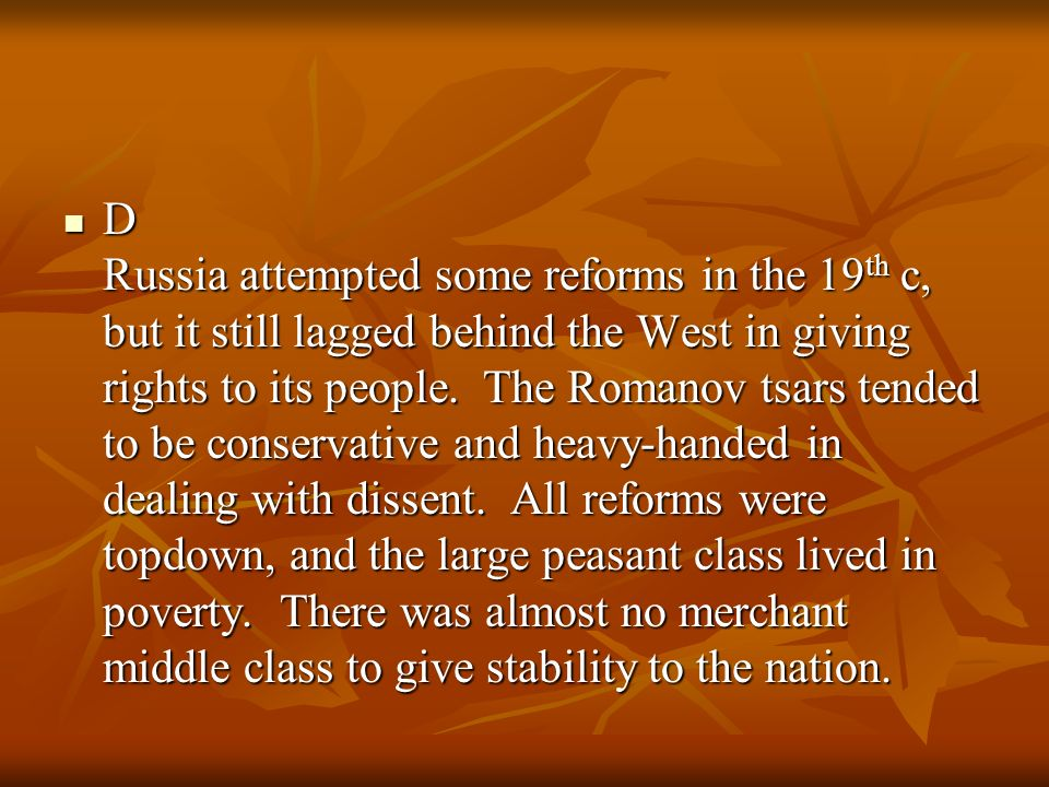 D Russia attempted some reforms in the 19th c, but it still lagged behind the West in giving rights to its people.