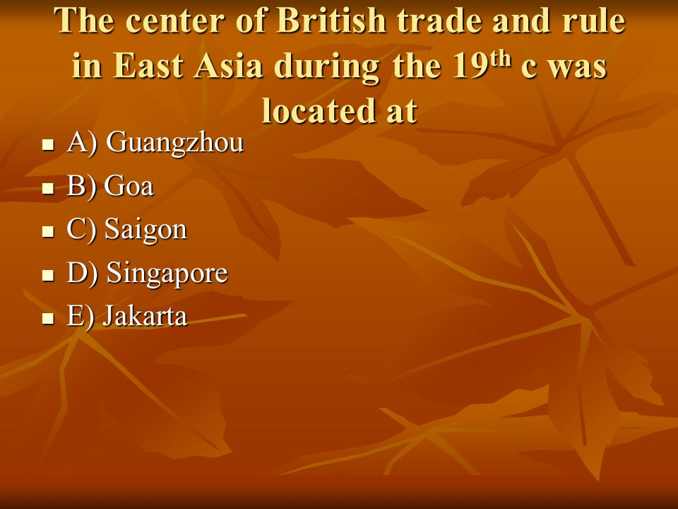 The center of British trade and rule in East Asia during the 19th c was located at