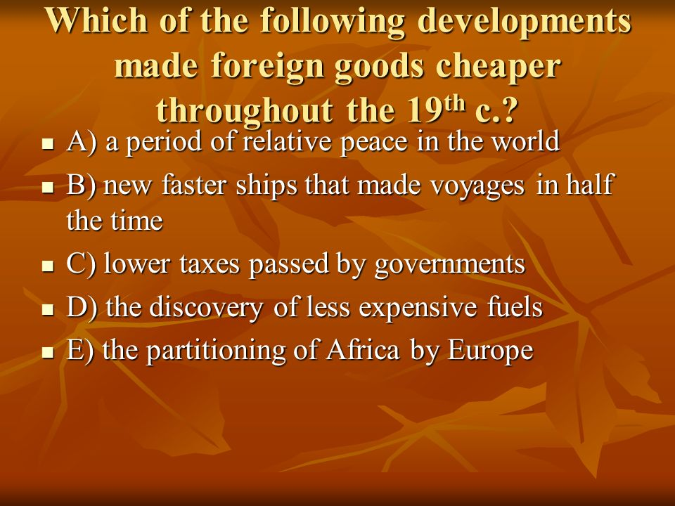 Which of the following developments made foreign goods cheaper throughout the 19th c.