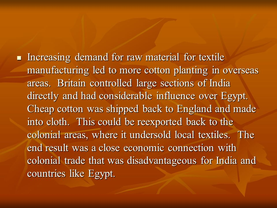 Increasing demand for raw material for textile manufacturing led to more cotton planting in overseas areas.
