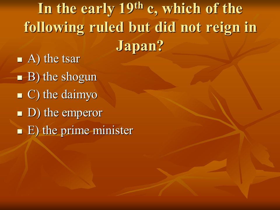 In the early 19th c, which of the following ruled but did not reign in Japan