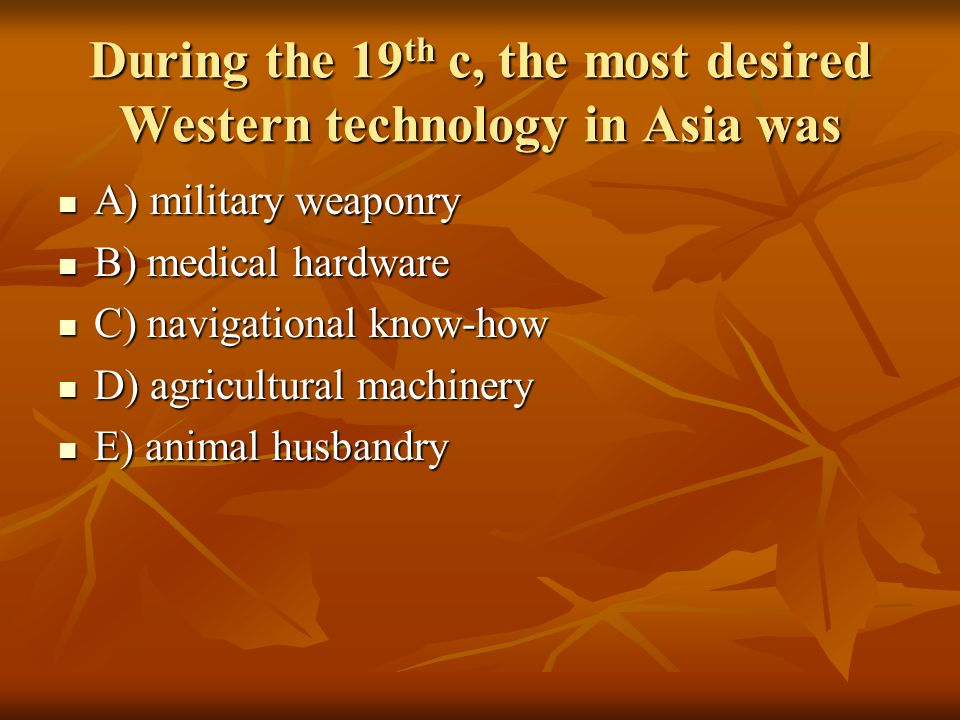 During the 19th c, the most desired Western technology in Asia was
