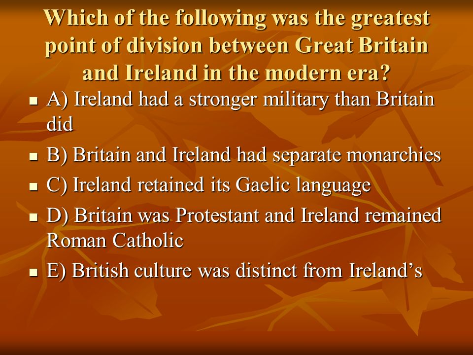 Which of the following was the greatest point of division between Great Britain and Ireland in the modern era