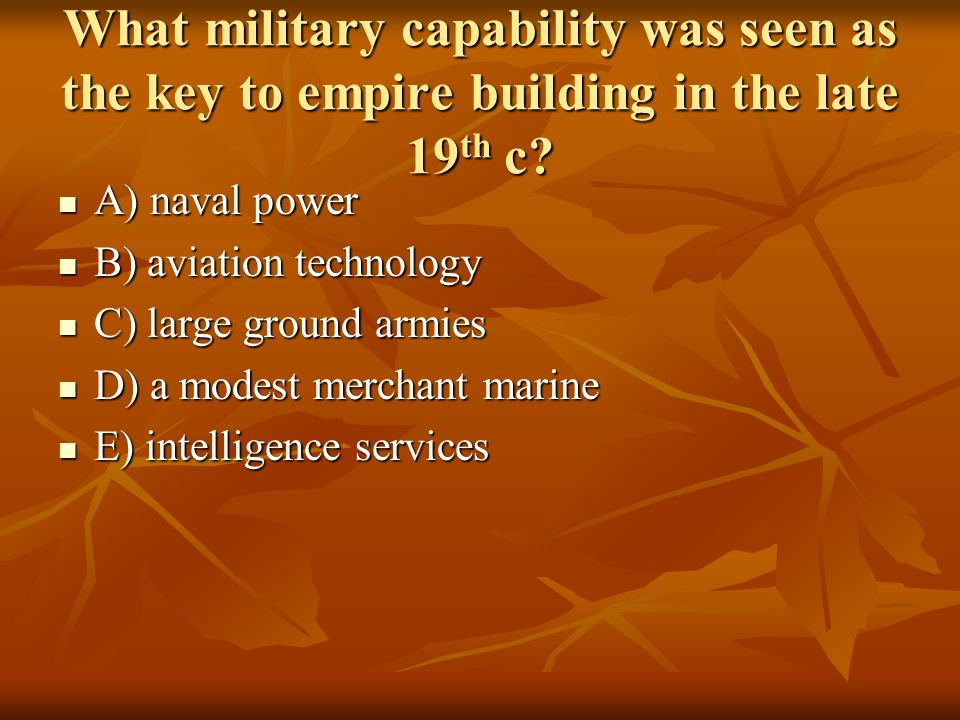 What military capability was seen as the key to empire building in the late 19th c