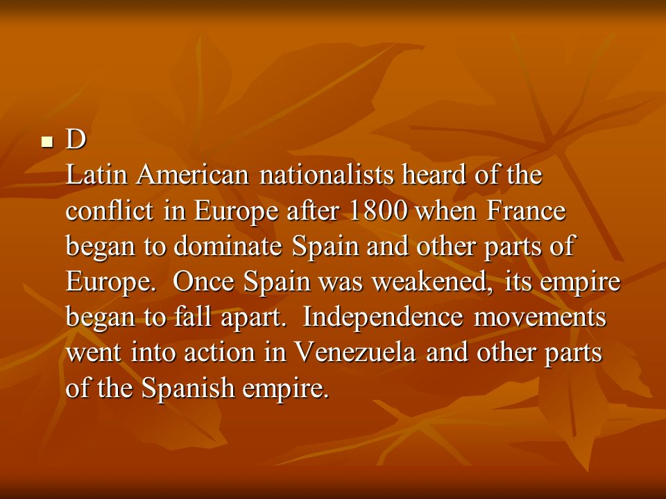 D Latin American nationalists heard of the conflict in Europe after 1800 when France began to dominate Spain and other parts of Europe.