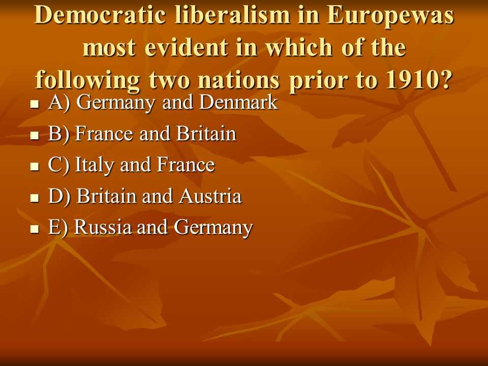 Democratic liberalism in Europewas most evident in which of the following two nations prior to 1910