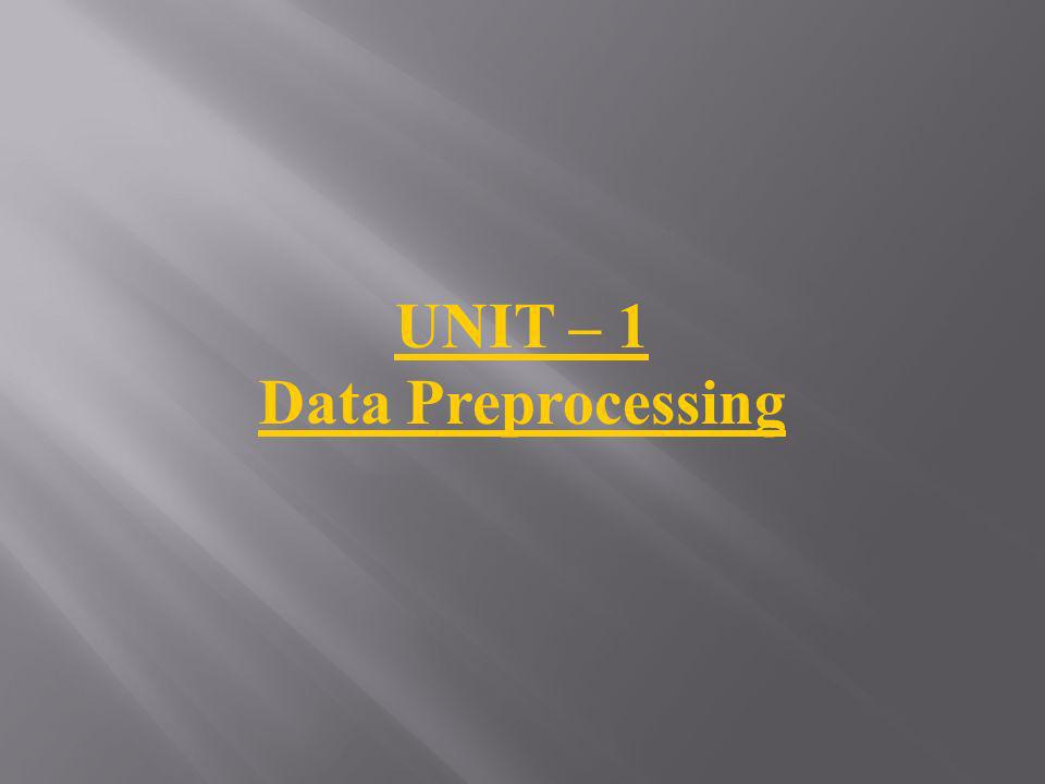 UNIT – 1 Data Preprocessing