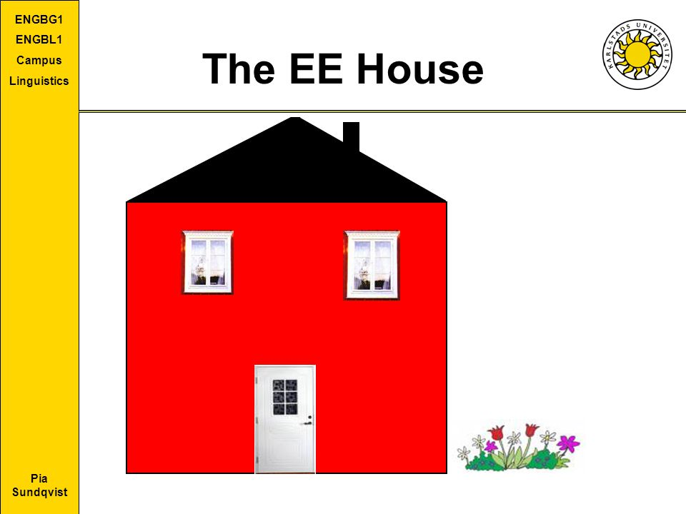 The EE House I will tell you, with the help of The EE House, Extramural English House. My metaphor.