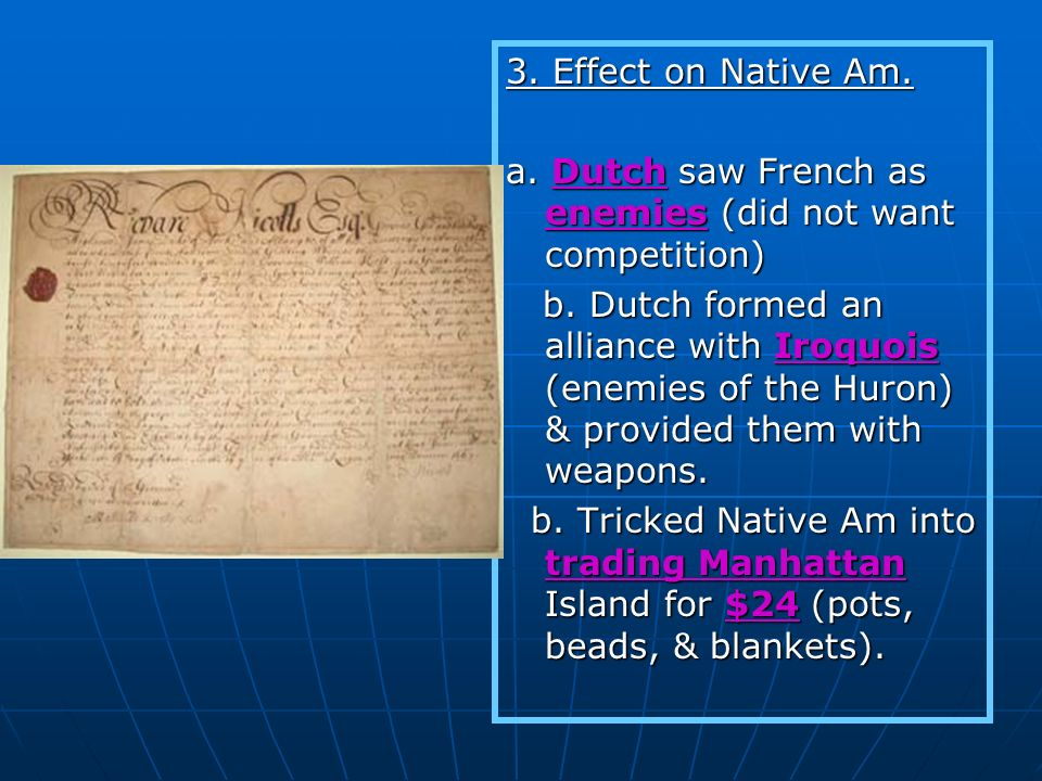 3. Effect on Native Am. a. Dutch saw French as enemies (did not want competition)