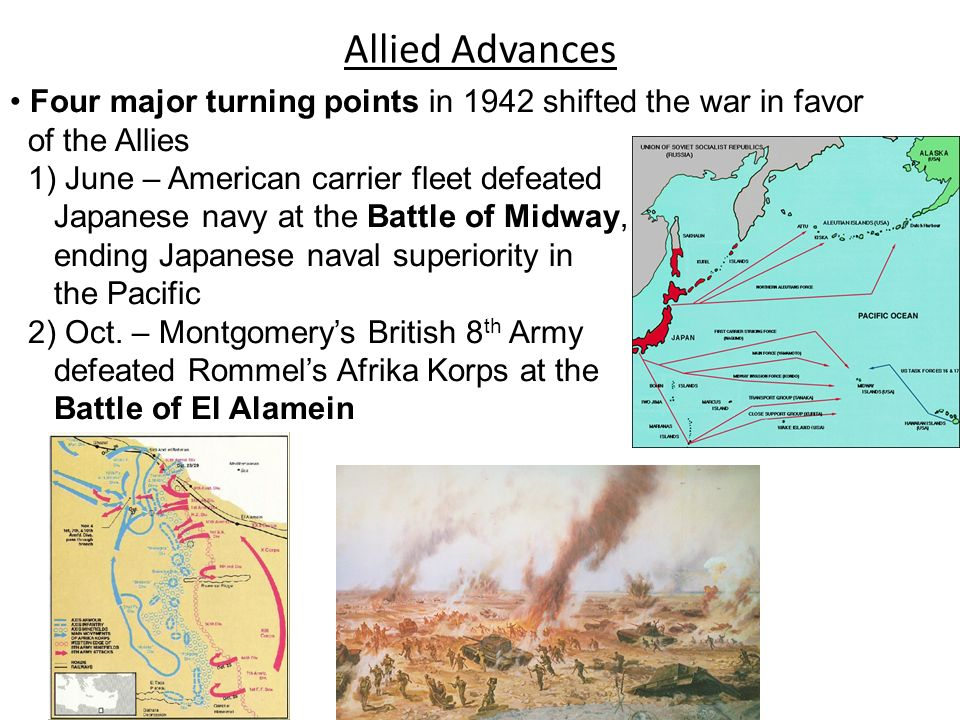 Allied Advances Four major turning points in 1942 shifted the war in favor. of the Allies. 1) June – American carrier fleet defeated.