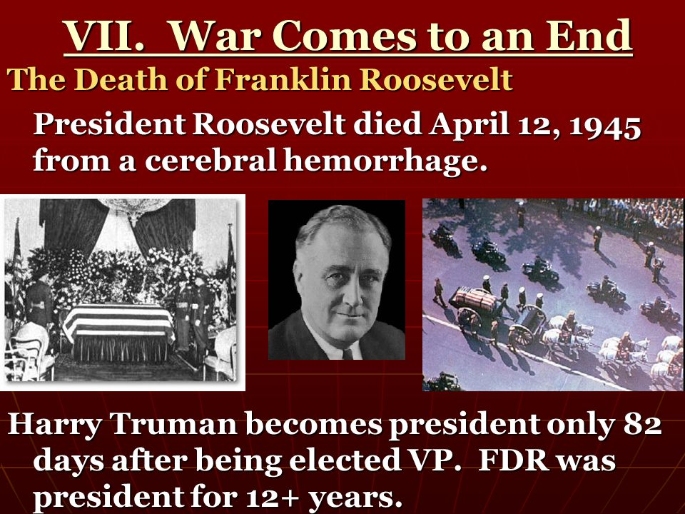 VII. War Comes to an End The Death of Franklin Roosevelt