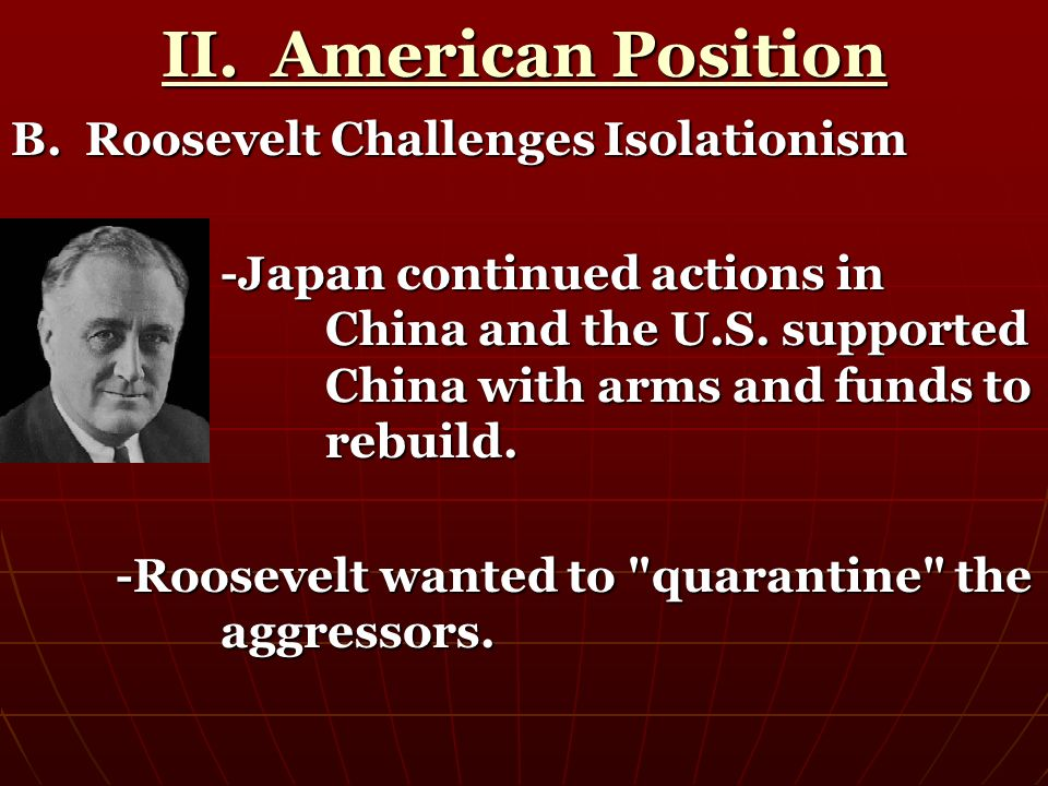 II. American Position B. Roosevelt Challenges Isolationism