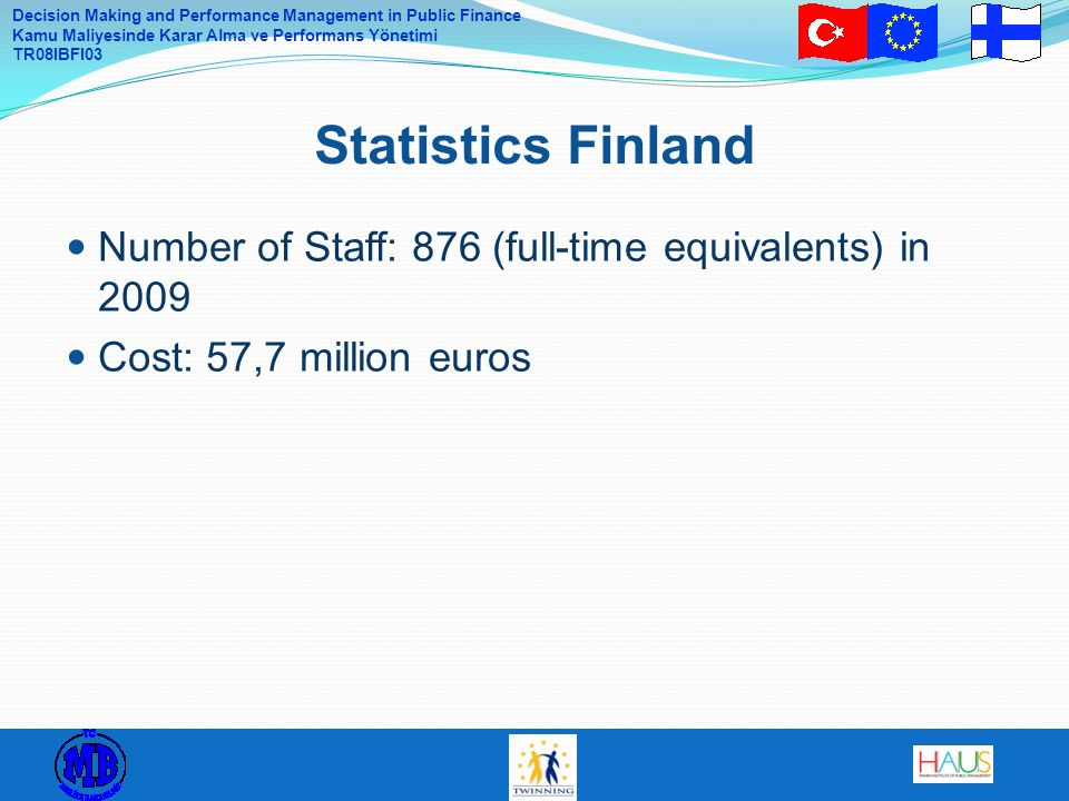 Statistics Finland Number of Staff: 876 (full-time equivalents) in 2009 Cost: 57,7 million euros