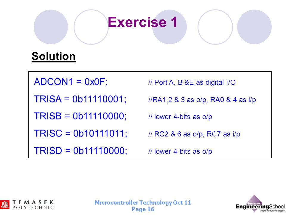 Exercise 1 Solution ADCON1 = 0x0F; // Port A, B &E as digital I/O