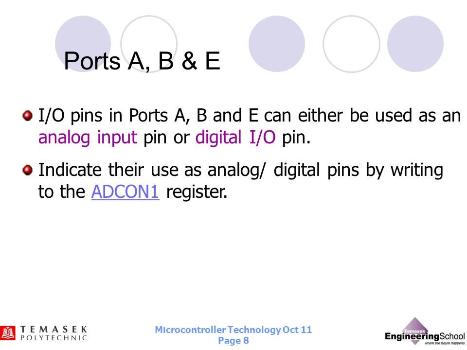 Ports A, B & E I/O pins in Ports A, B and E can either be used as an analog input pin or digital I/O pin.