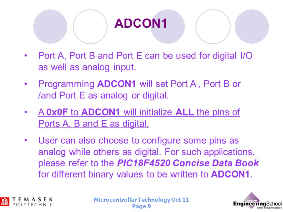 ADCON1 Port A, Port B and Port E can be used for digital I/O as well as analog input.