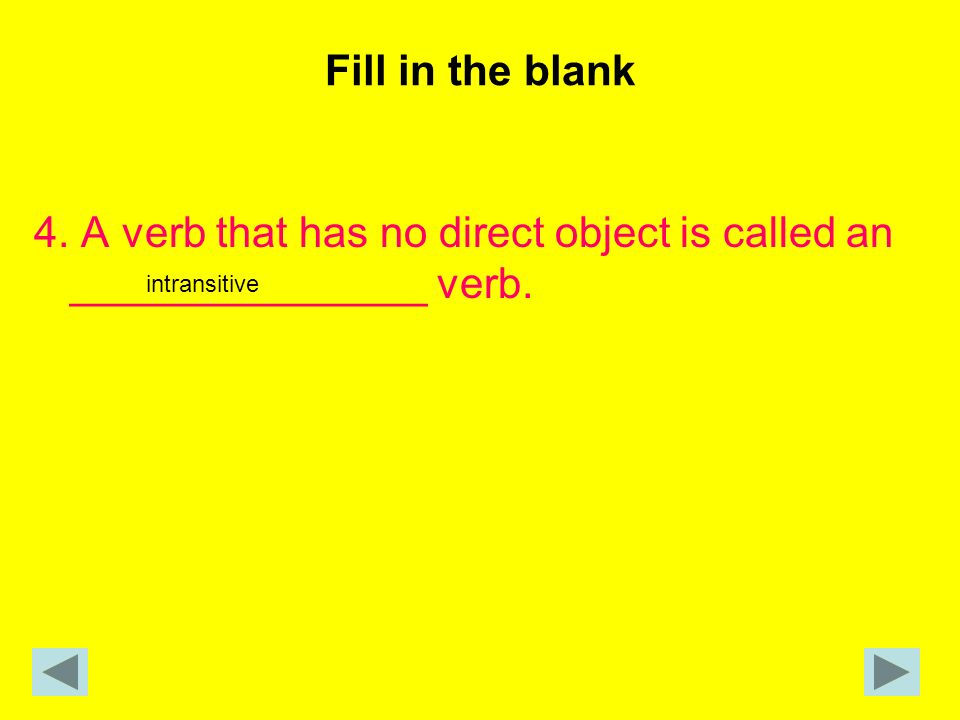 4. A verb that has no direct object is called an _______________ verb.