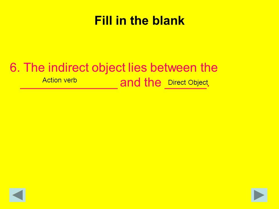 6. The indirect object lies between the ______________ and the ______.