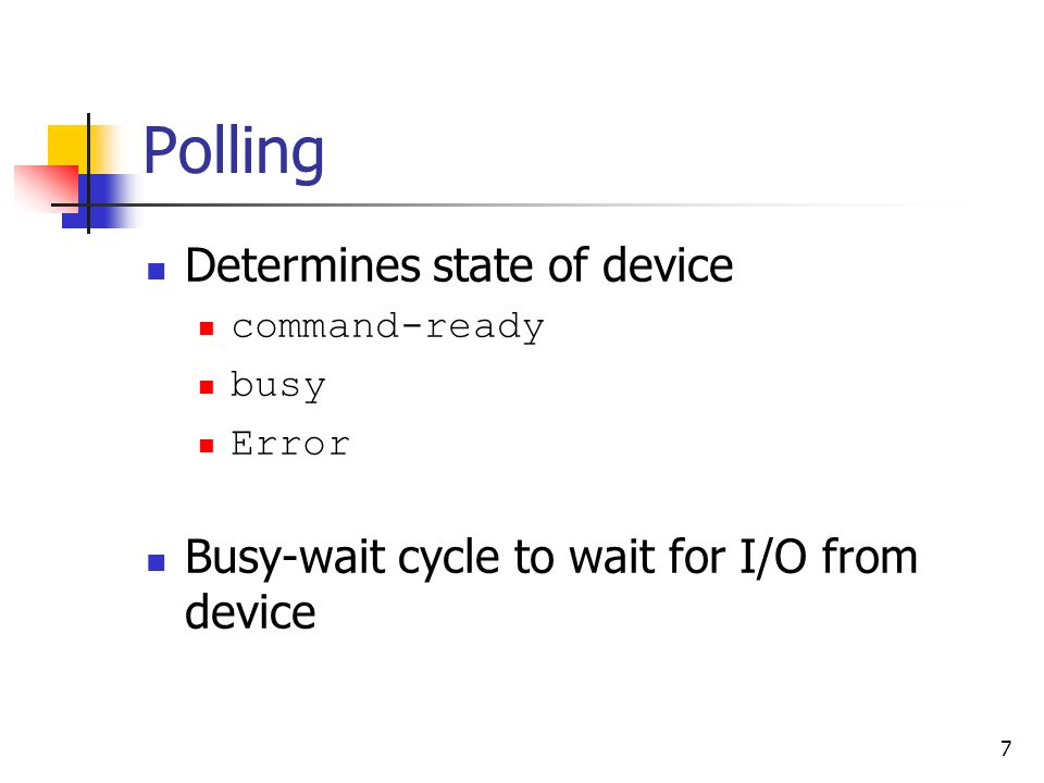 Polling Determines state of device