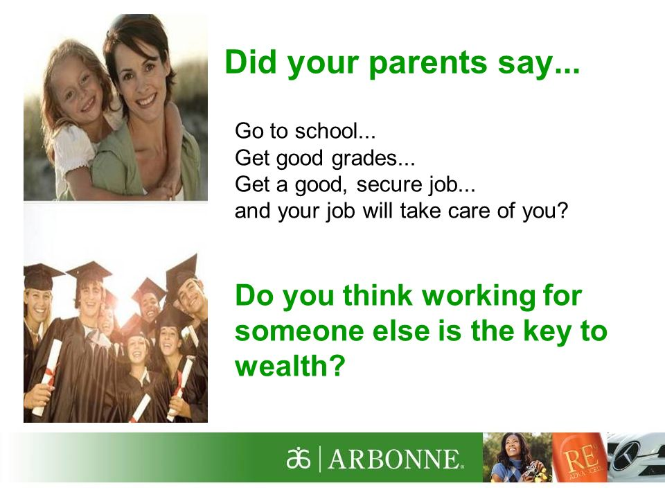 Did your parents say... Go to school... Get good grades... Get a good, secure job... and your job will take care of you