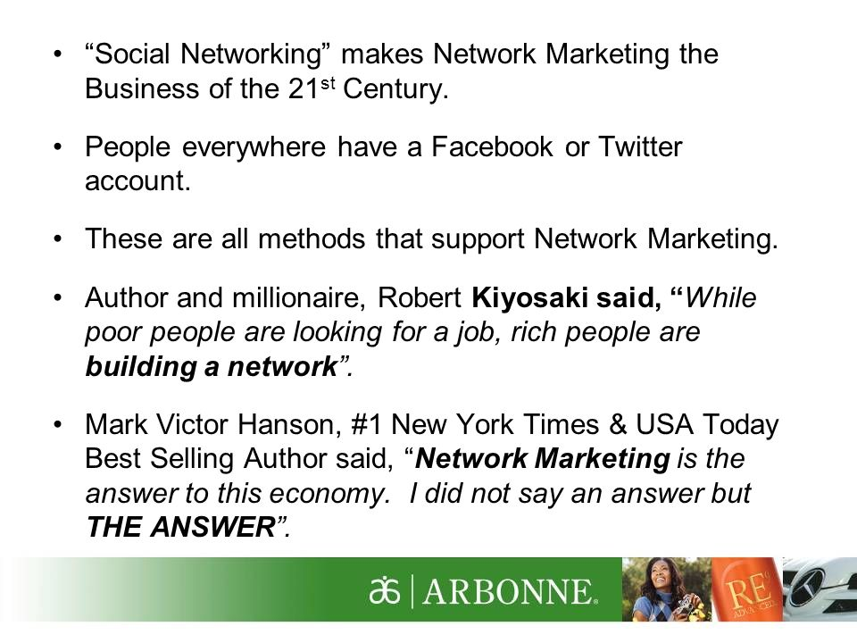 Social Networking makes Network Marketing the Business of the 21st Century.