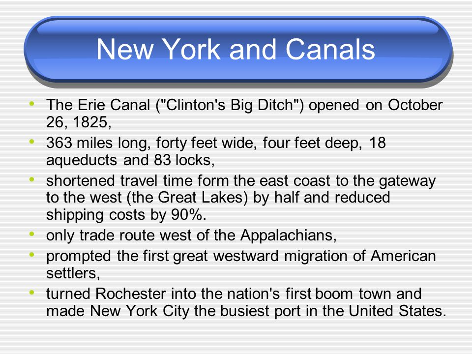 New York and Canals The Erie Canal ( Clinton s Big Ditch ) opened on October 26, 1825,