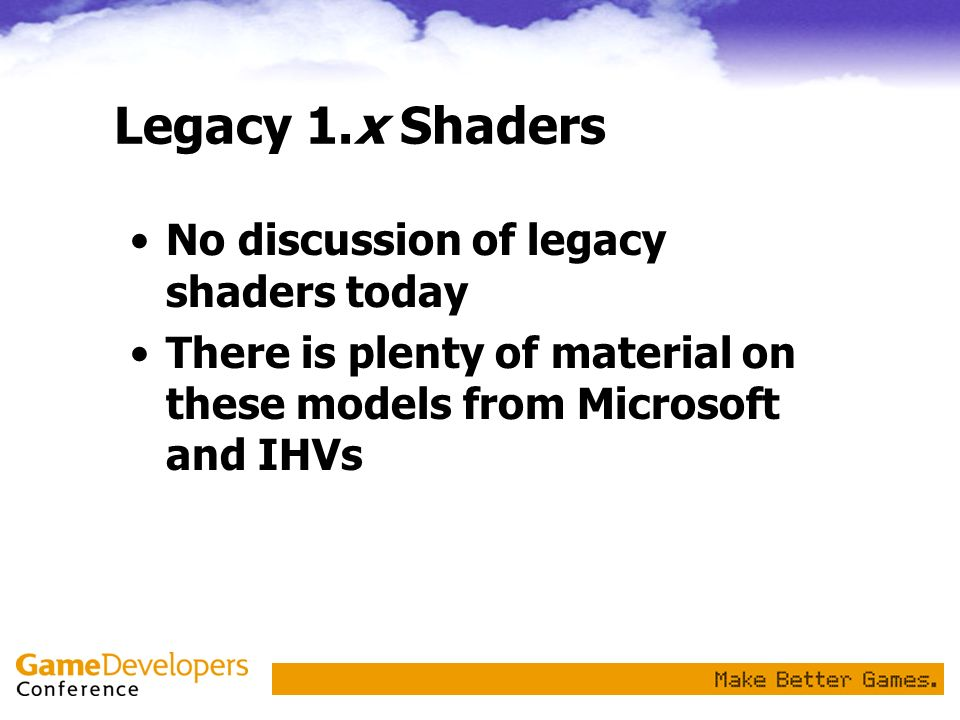 Legacy 1.x Shaders No discussion of legacy shaders today