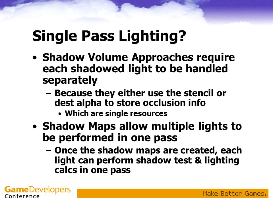 Single Pass Lighting Shadow Volume Approaches require each shadowed light to be handled separately.