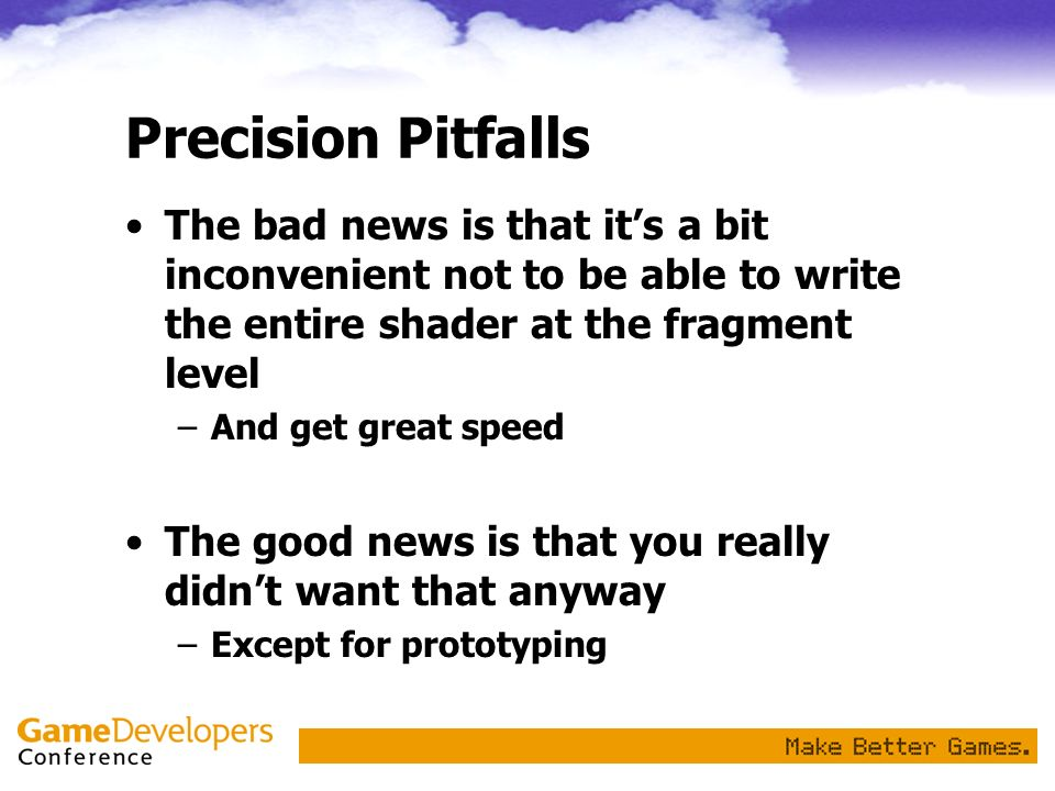 Precision Pitfalls The bad news is that it's a bit inconvenient not to be able to write the entire shader at the fragment level.