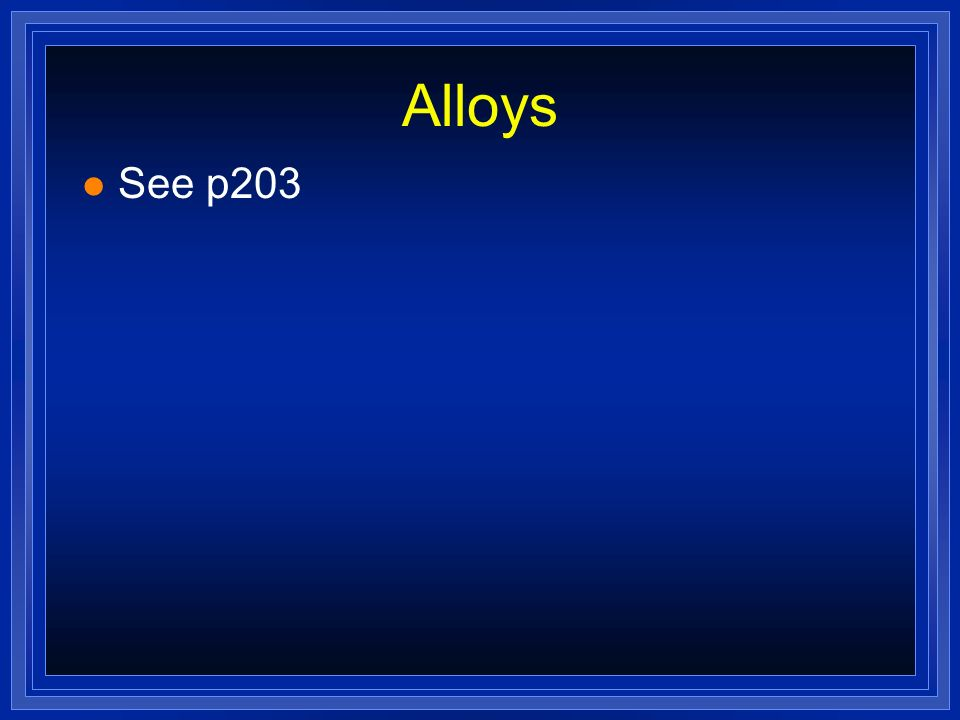 Alloys See p203