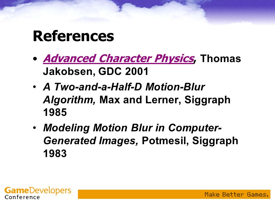 References Advanced Character Physics, Thomas Jakobsen, GDC 2001