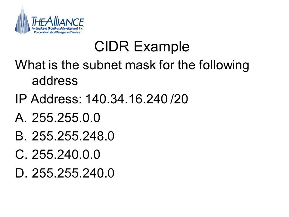 CIDR Example What is the subnet mask for the following address