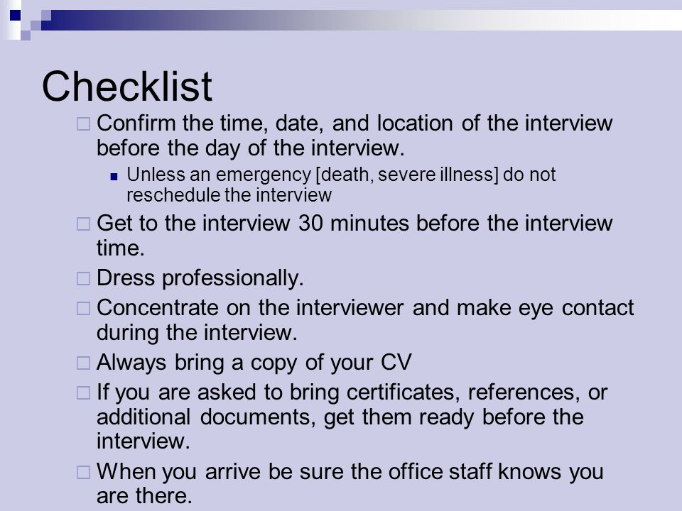 Checklist Confirm the time, date, and location of the interview before the day of the interview.