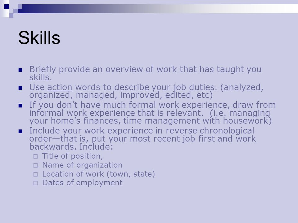 Skills Briefly provide an overview of work that has taught you skills.
